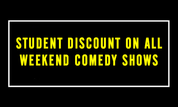 Student Discount on all Weekend Comedy Shows